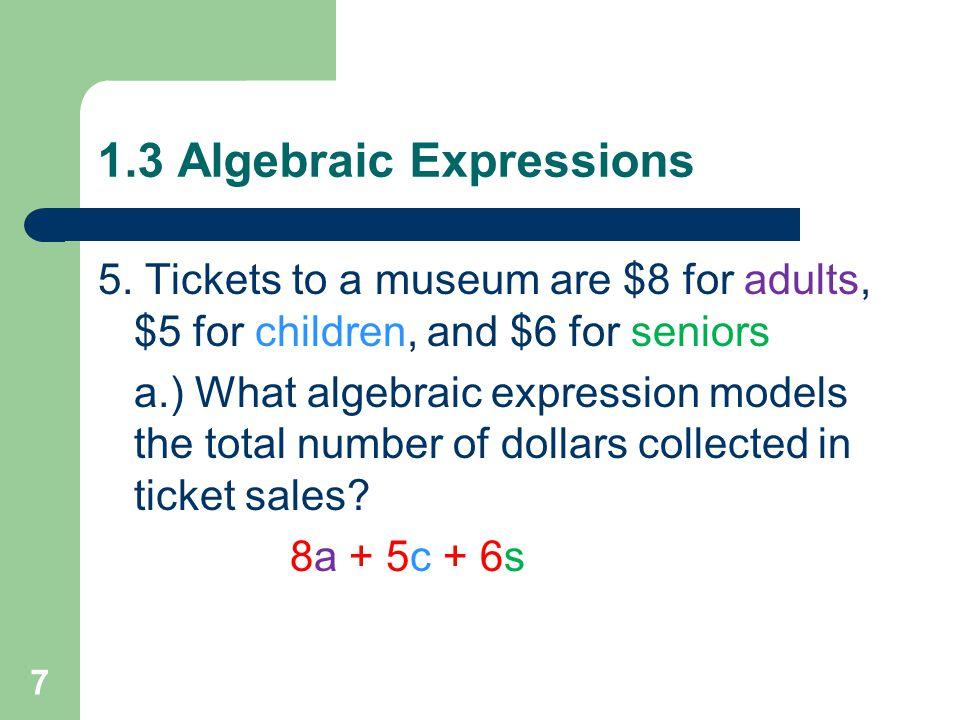 1.3 Algebraic Expressions 4. c³ - d/8if c = ¼, d = 1 (¼)³ – 1/8 1/64 – 1/8 1/64 – 8/64 – 7/64 6