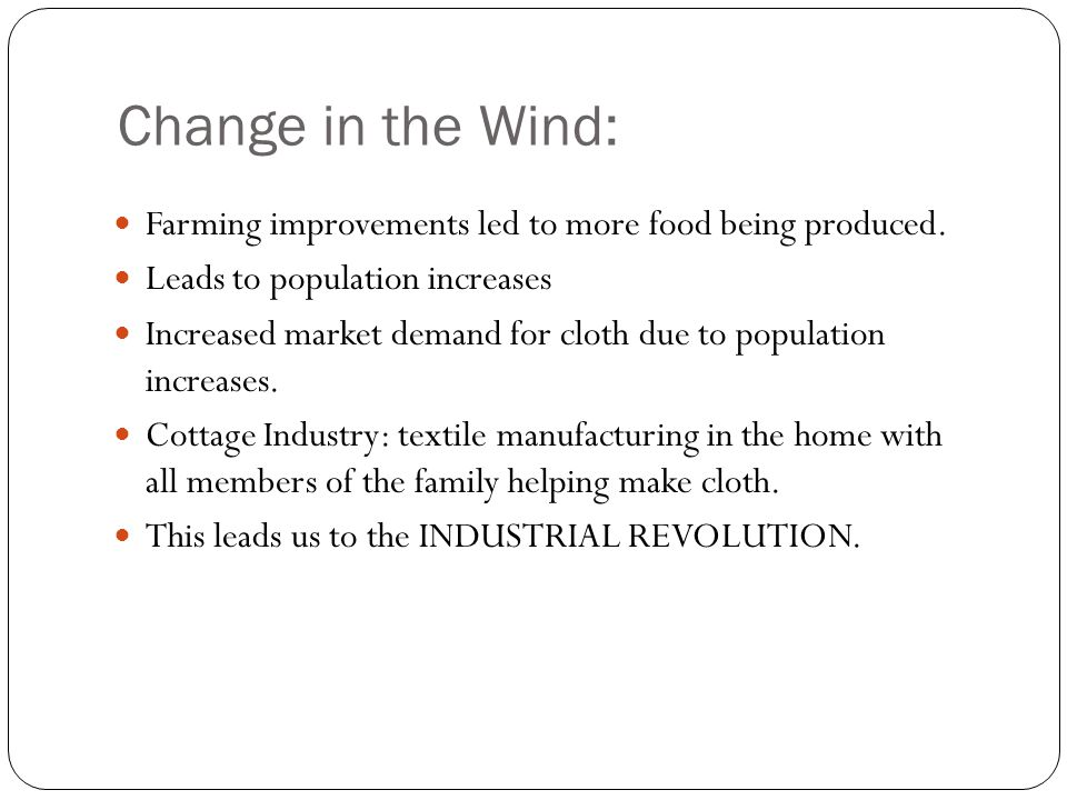 Change in the Wind: Farming improvements led to more food being produced. Leads to population increases Increased market demand for cloth due to popul