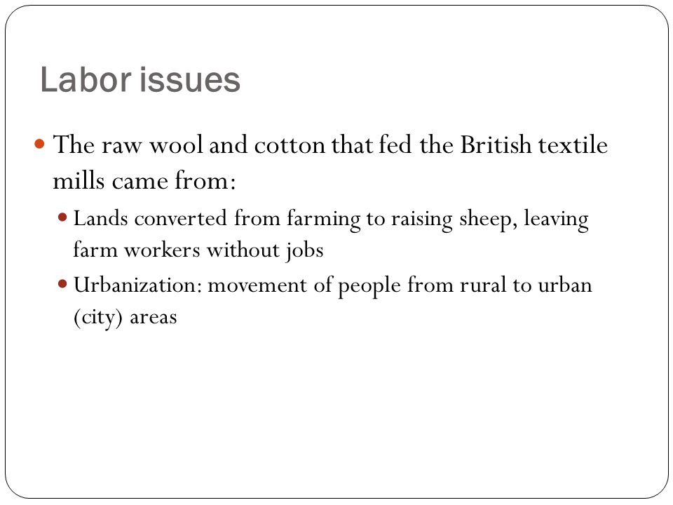 The raw wool and cotton that fed the British textile mills came from: Lands converted from farming to raising sheep, leaving farm workers without jobs