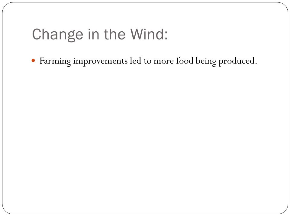 Change in the Wind: Farming improvements led to more food being produced.