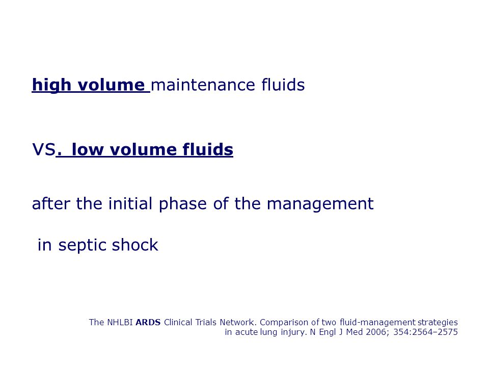 high volume maintenance fluids vs. low volume fluids after the initial phase of the management in septic shock The NHLBI ARDS Clinical Trials Network.