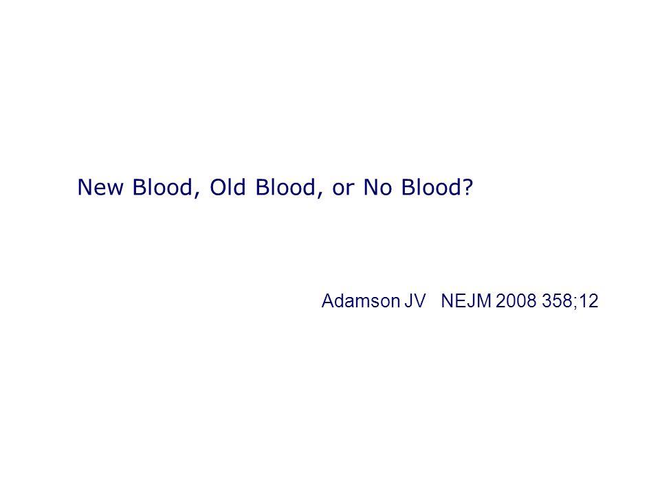 New Blood, Old Blood, or No Blood? Adamson JV NEJM 2008 358;12