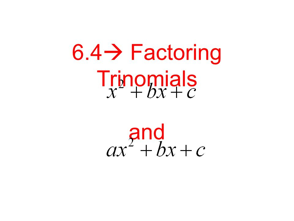 6.4  Factoring Trinomials and