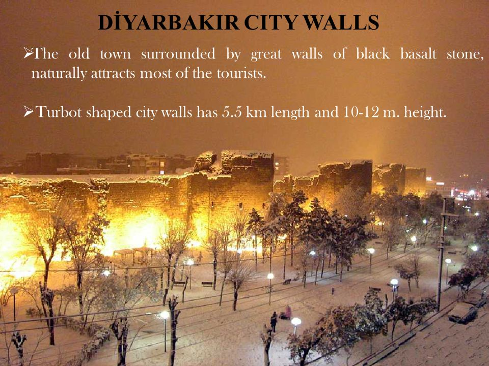 DİYARBAKIR CITY WALLS  The old town surrounded by great walls of black basalt stone, naturally attracts most of the tourists.