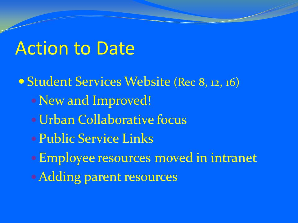 Action to Date Student Services Website (Rec 8, 12, 16) New and Improved.