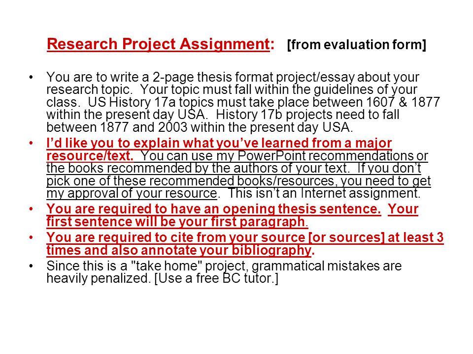 Research Project Assignment: [from evaluation form] You are to write a 2-page thesis format project/essay about your research topic. Your topic must f