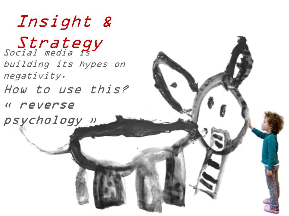 Insight & Strategy Social media is building its hypes on negativity. How to use this? « reverse psychology »