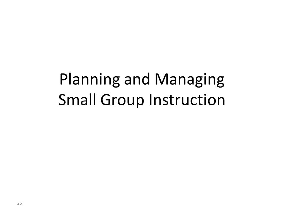 Planning and Managing Small Group Instruction 26