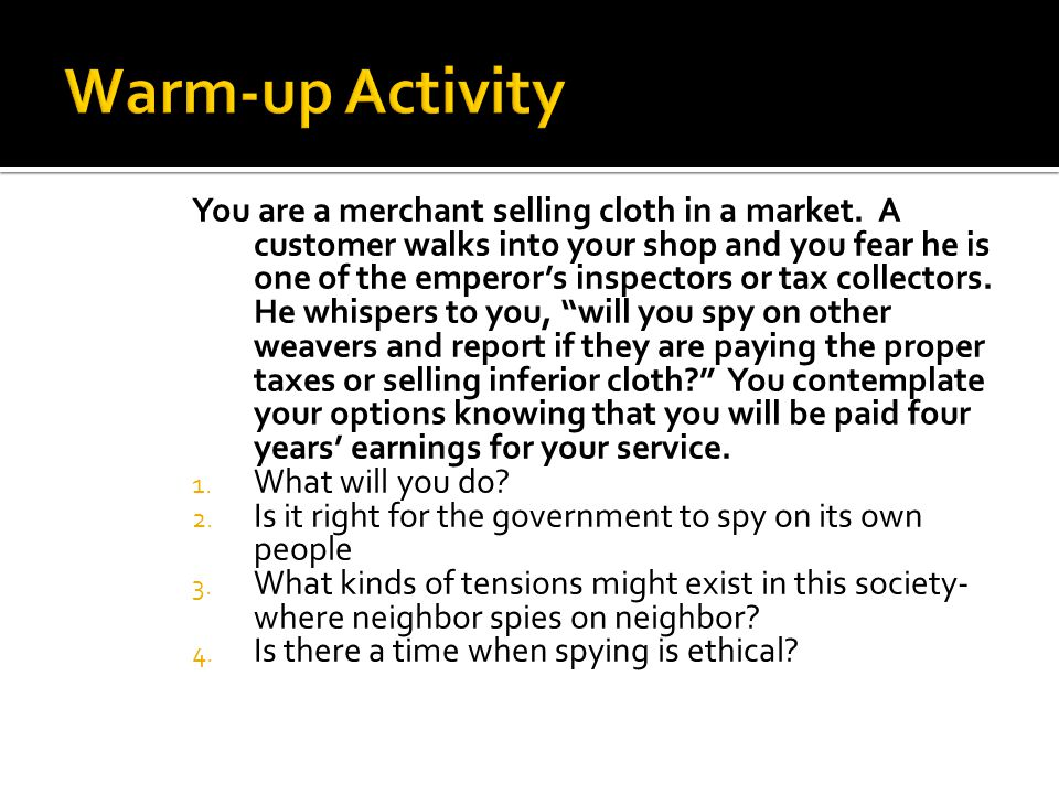 You are a merchant selling cloth in a market. A customer walks into your shop and you fear he is one of the emperor's inspectors or tax collectors. He