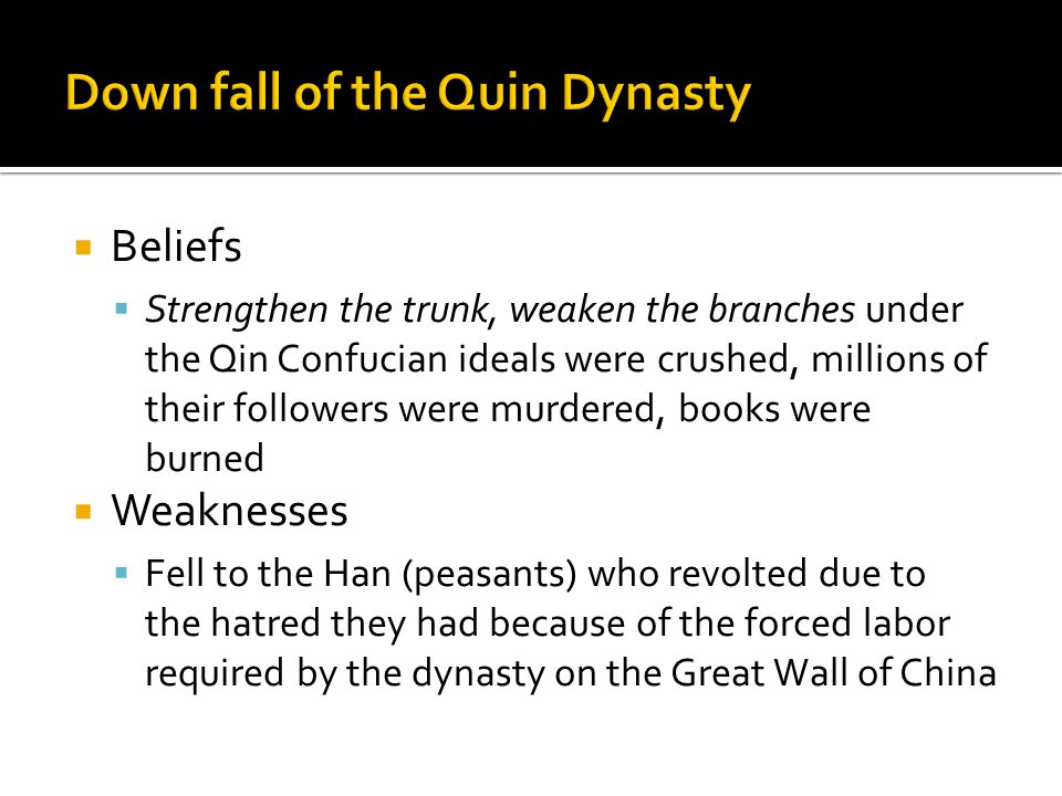  Beliefs  Strengthen the trunk, weaken the branches under the Qin Confucian ideals were crushed, millions of their followers were murdered, books we