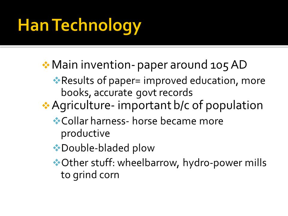  Main invention- paper around 105 AD  Results of paper= improved education, more books, accurate govt records  Agriculture- important b/c of popula