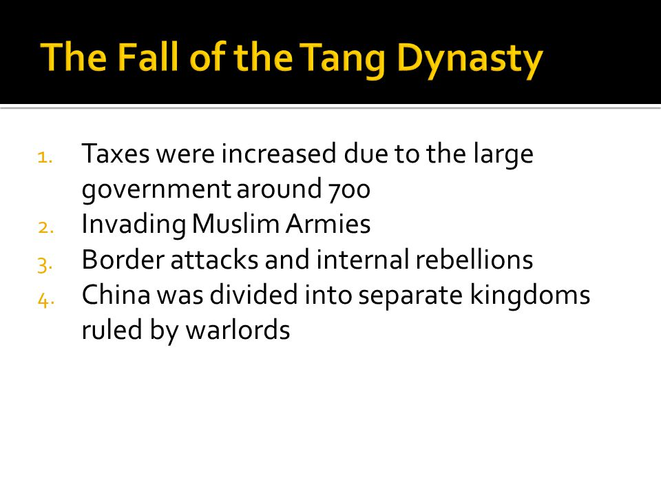 1. Taxes were increased due to the large government around 700 2. Invading Muslim Armies 3. Border attacks and internal rebellions 4. China was divide