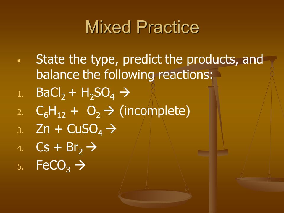 Mixed Practice State the type, predict the products, and balance the following reactions: 1.