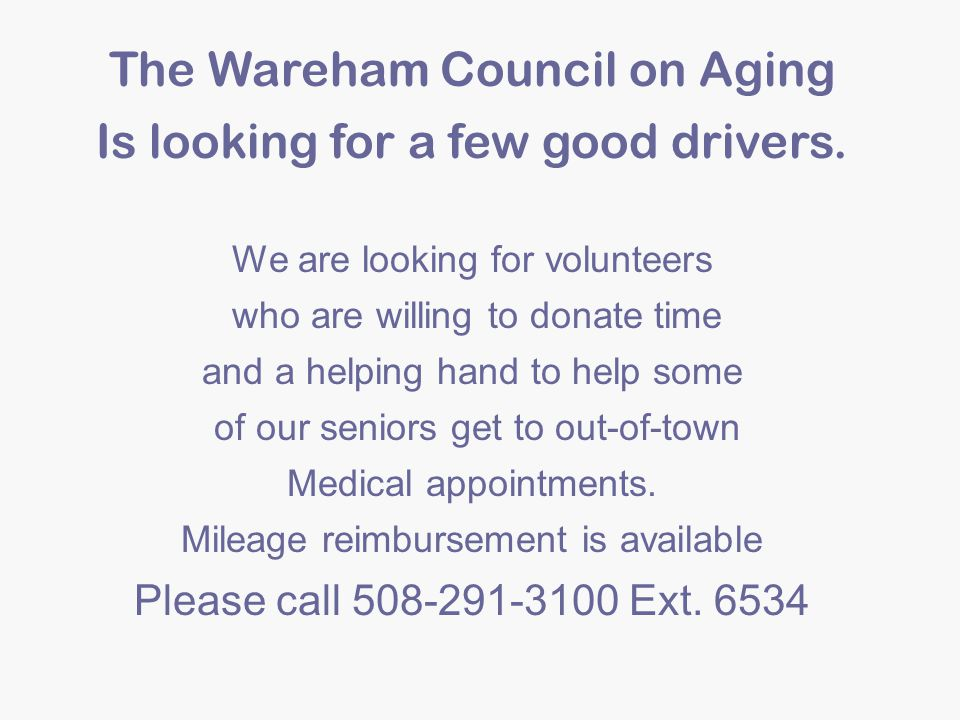 The Wareham Council on Aging Is looking for a few good drivers.