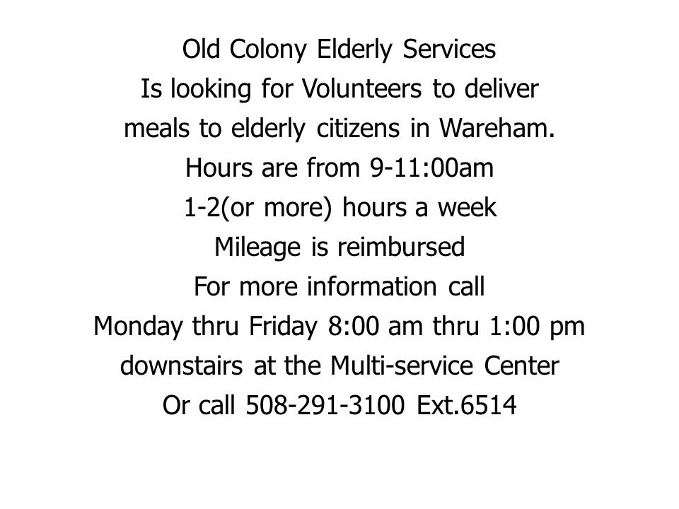 Old Colony Elderly Services Is looking for Volunteers to deliver meals to elderly citizens in Wareham.