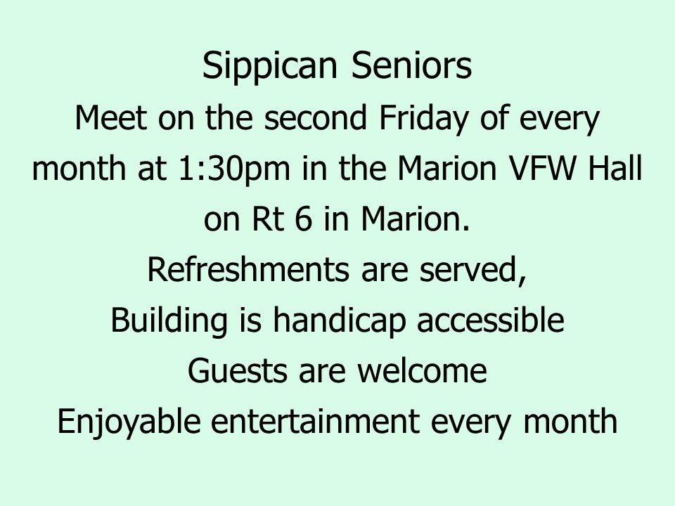 Sippican Seniors Meet on the second Friday of every month at 1:30pm in the Marion VFW Hall on Rt 6 in Marion.