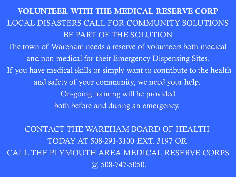 VOLUNTEER WITH THE MEDICAL RESERVE CORP LOCAL DISASTERS CALL FOR COMMUNITY SOLUTIONS BE PART OF THE SOLUTION The town of Wareham needs a reserve of volunteers both medical and non medical for their Emergency Dispensing Sites.