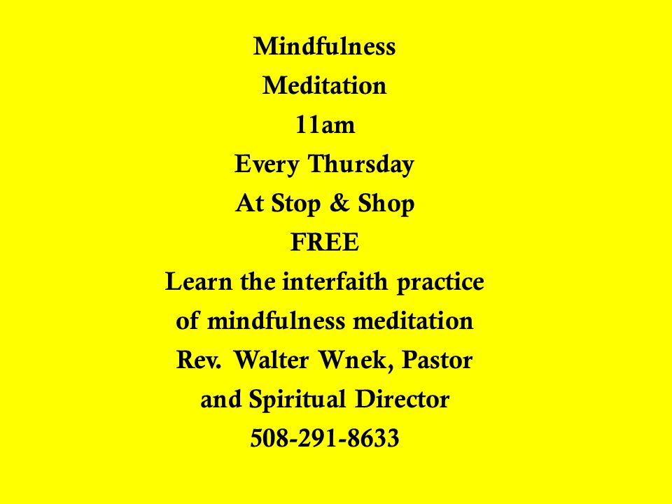 Mindfulness Meditation 11am Every Thursday At Stop & Shop FREE Learn the interfaith practice of mindfulness meditation Rev.