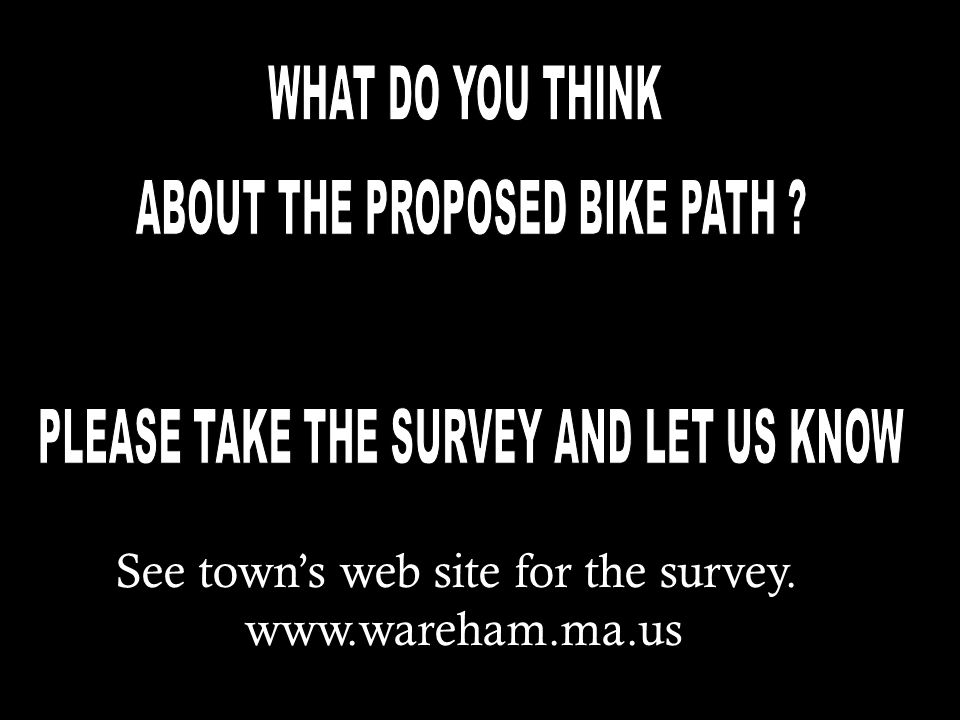 See town's web site for the survey. www.wareham.ma.us