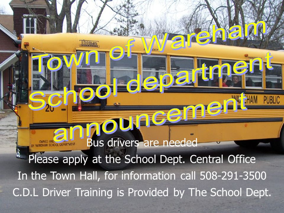 Bus drivers are needed Please apply at the School Dept.