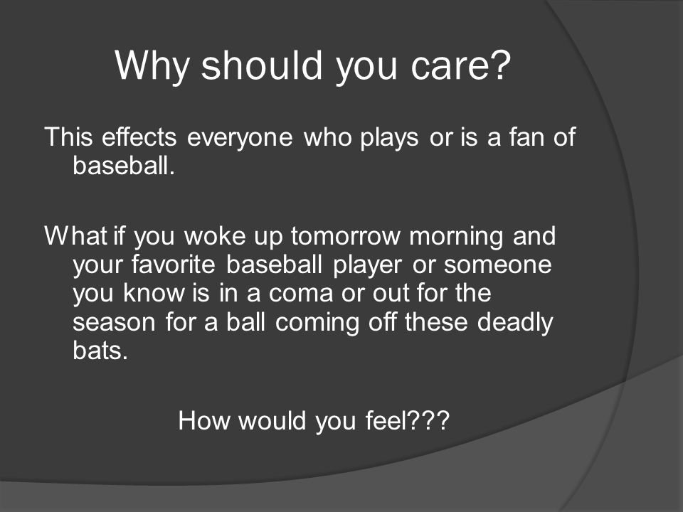 Why should you care? This effects everyone who plays or is a fan of baseball. What if you woke up tomorrow morning and your favorite baseball player o