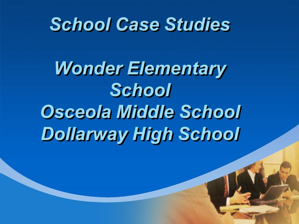 School Case Studies Wonder Elementary School Osceola Middle School Dollarway High School