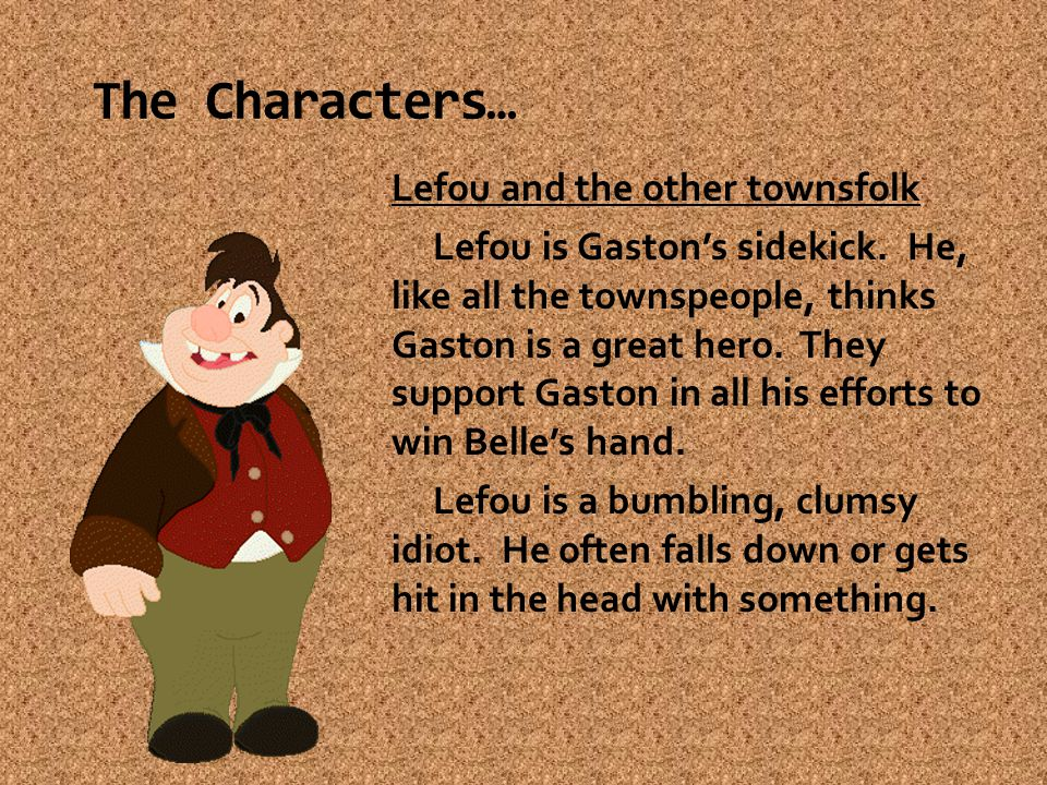 Lefou and the other townsfolk Lefou is Gaston's sidekick.