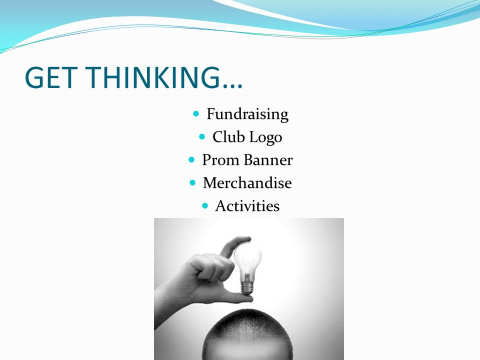 GET THINKING… Fundraising Club Logo Prom Banner Merchandise Activities