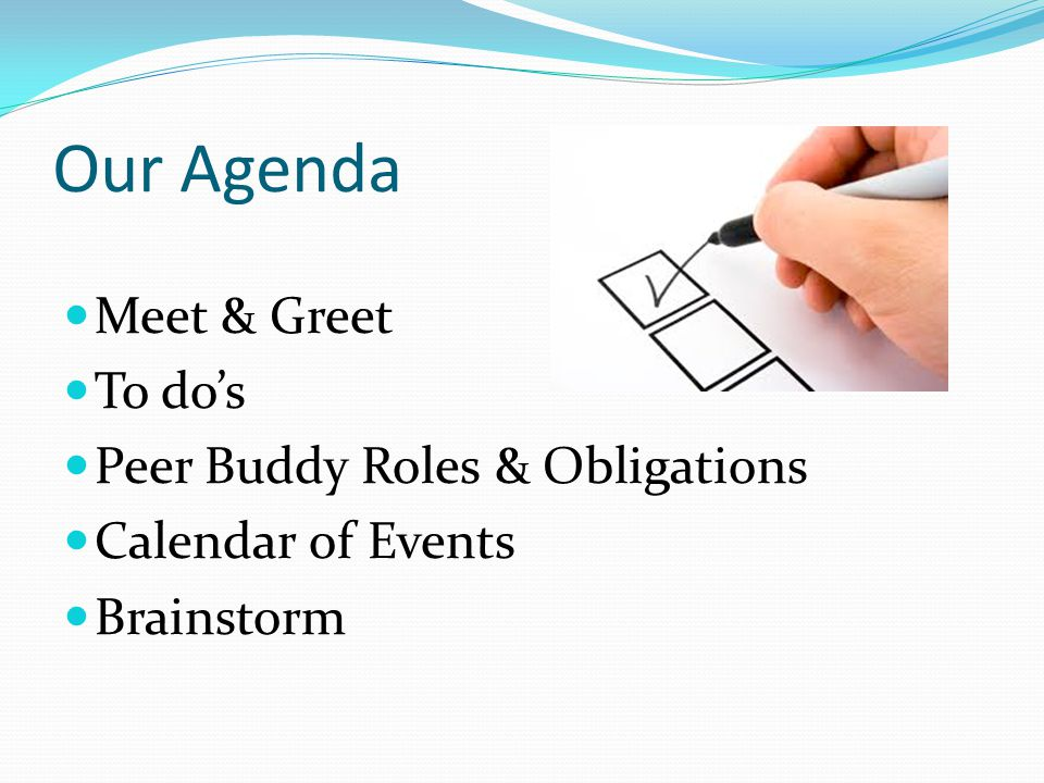 Our Agenda Meet & Greet To do's Peer Buddy Roles & Obligations Calendar of Events Brainstorm