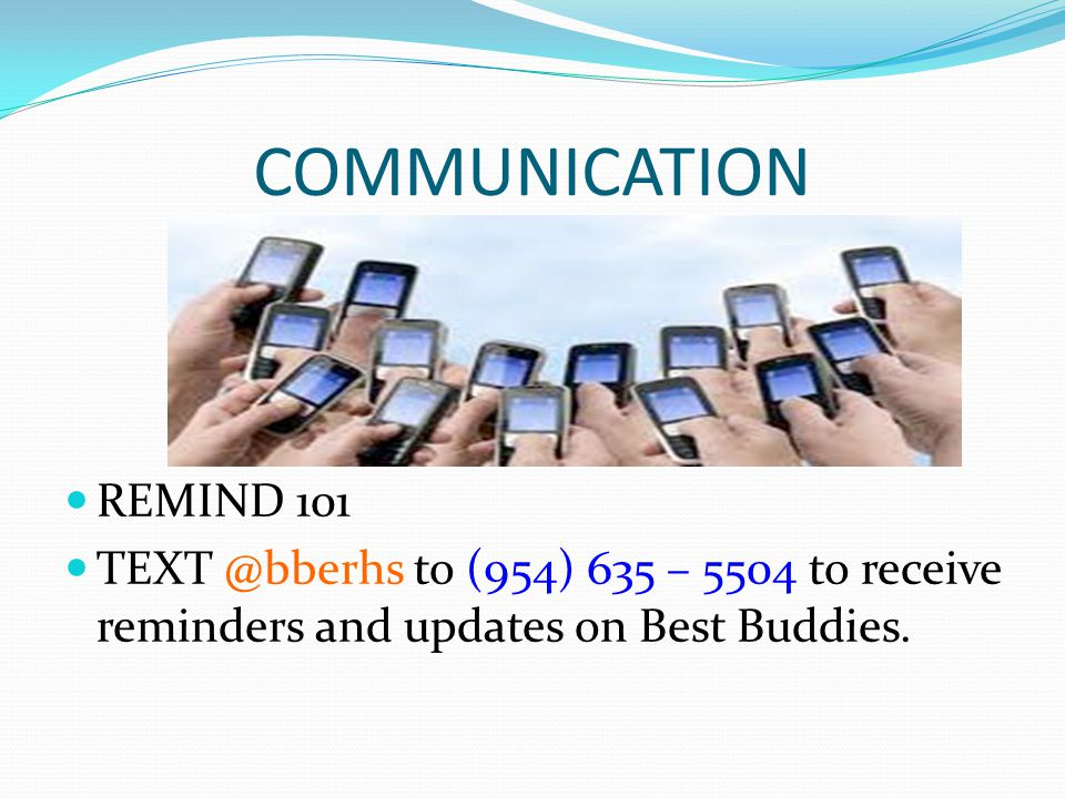 COMMUNICATION REMIND 101 to (954) 635 – 5504 to receive reminders and updates on Best Buddies.
