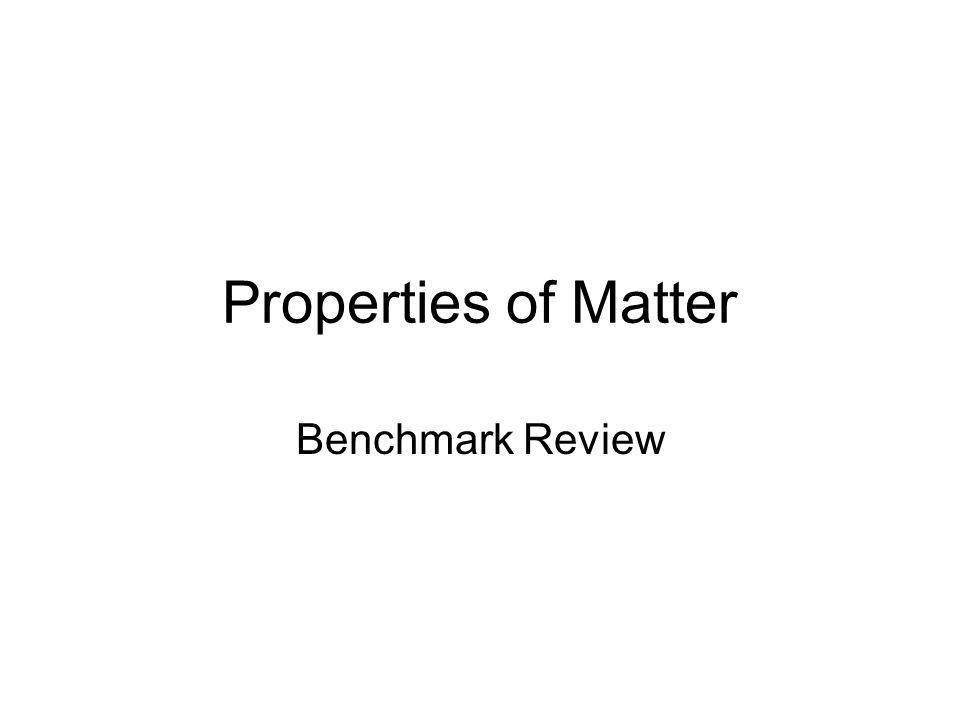 Properties of Matter Benchmark Review