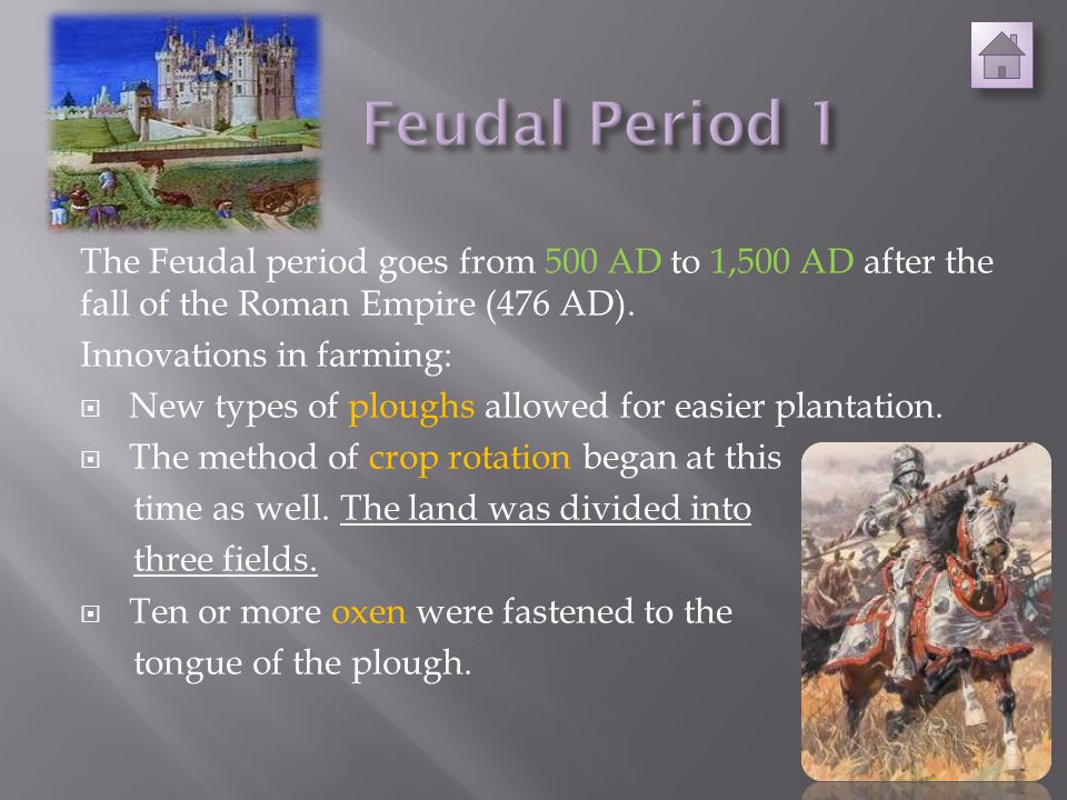 The Feudal period goes from 500 AD to 1,500 AD after the fall of the Roman Empire (476 AD).