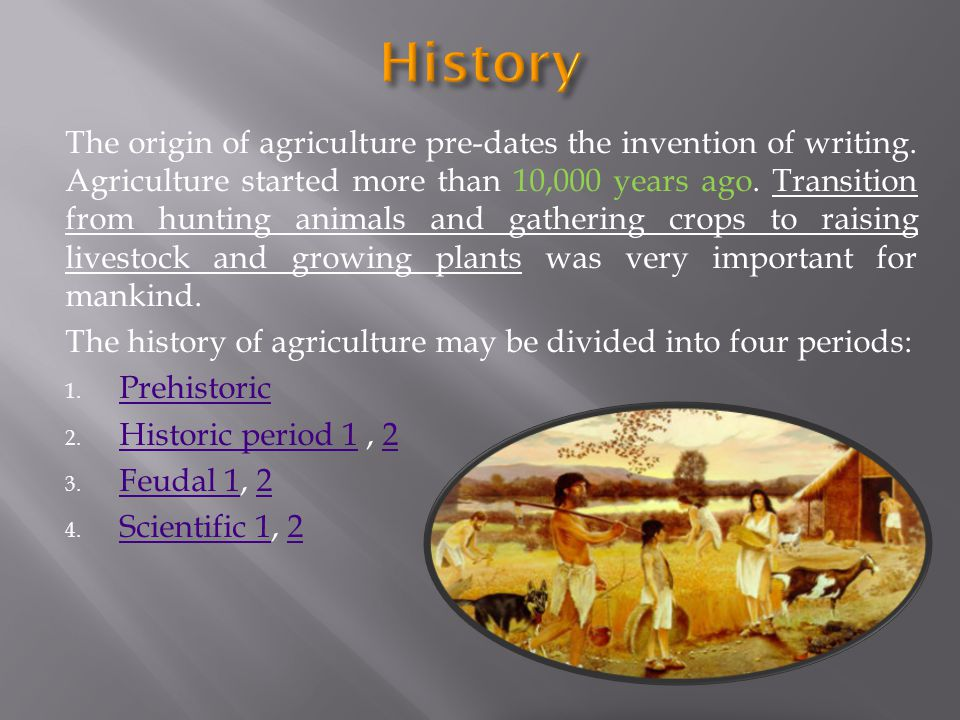 The origin of agriculture pre-dates the invention of writing.