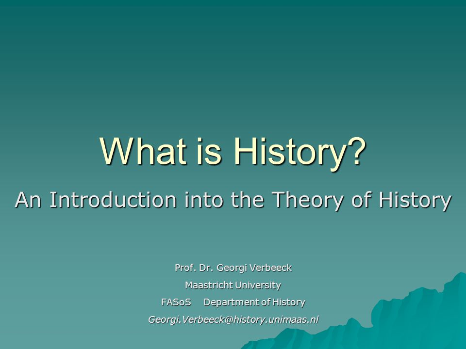 What is History. An Introduction into the Theory of History Prof.
