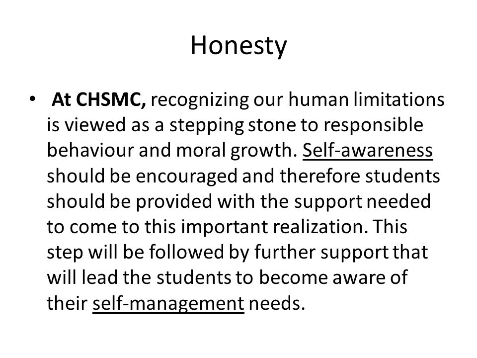 Honesty This requires : A safe environment with specific structures that encourage such behaviour.