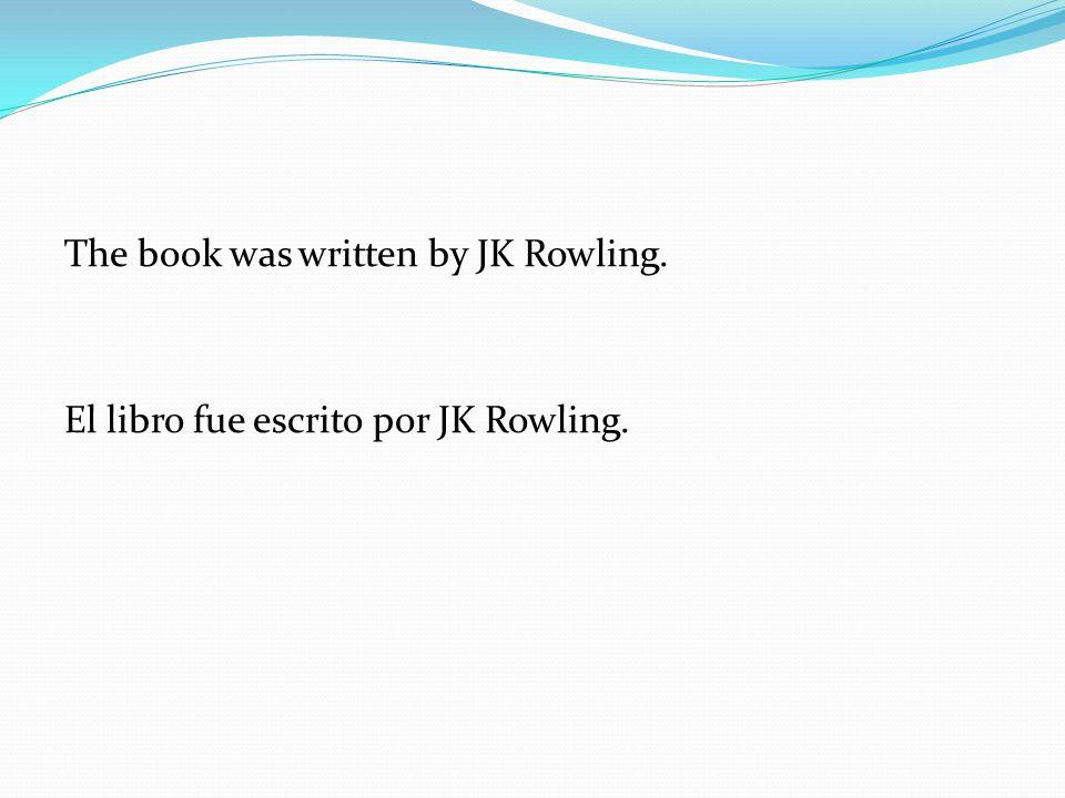 The book was written by JK Rowling. El libro fue escrito por JK Rowling.