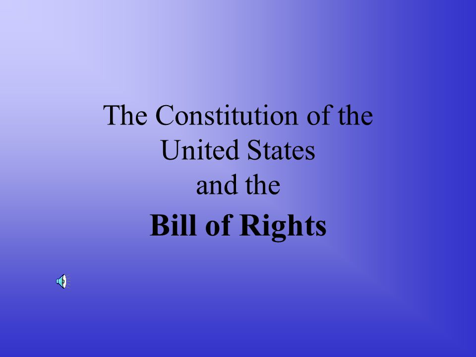 The Constitution of the United States and the Bill of Rights