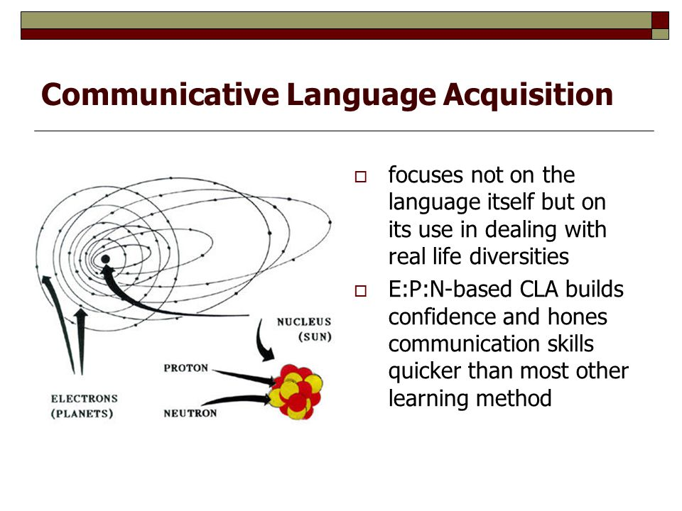 focuses not on the language itself but on its use in dealing with real life diversities  E:P:N-based CLA builds confidence and hones communication skills quicker than most other learning method