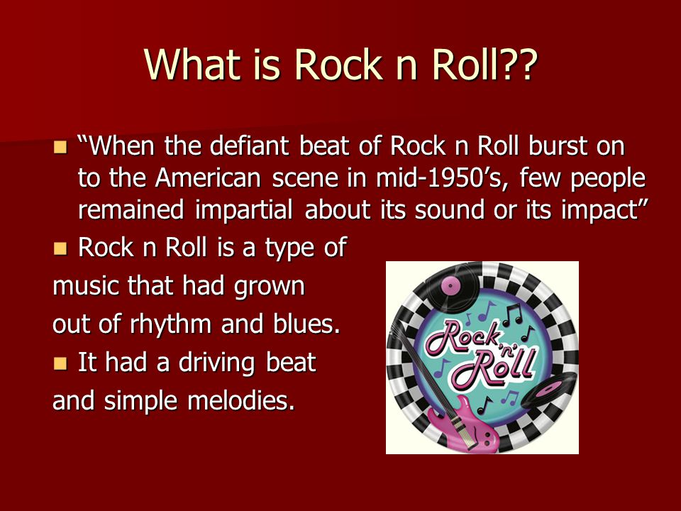 "What is Rock n Roll?? ""When the defiant beat of Rock n Roll burst on to the American scene in mid-1950's, few people remained impartial about its soun"