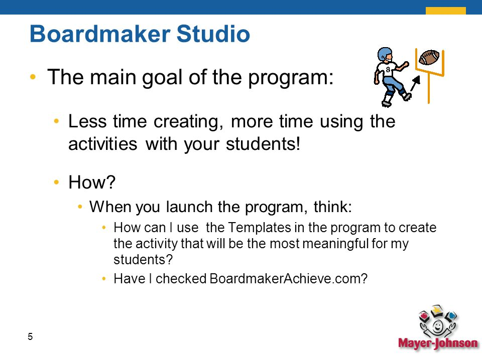 Boardmaker Studio The main goal of the program: Less time creating, more time using the activities with your students.