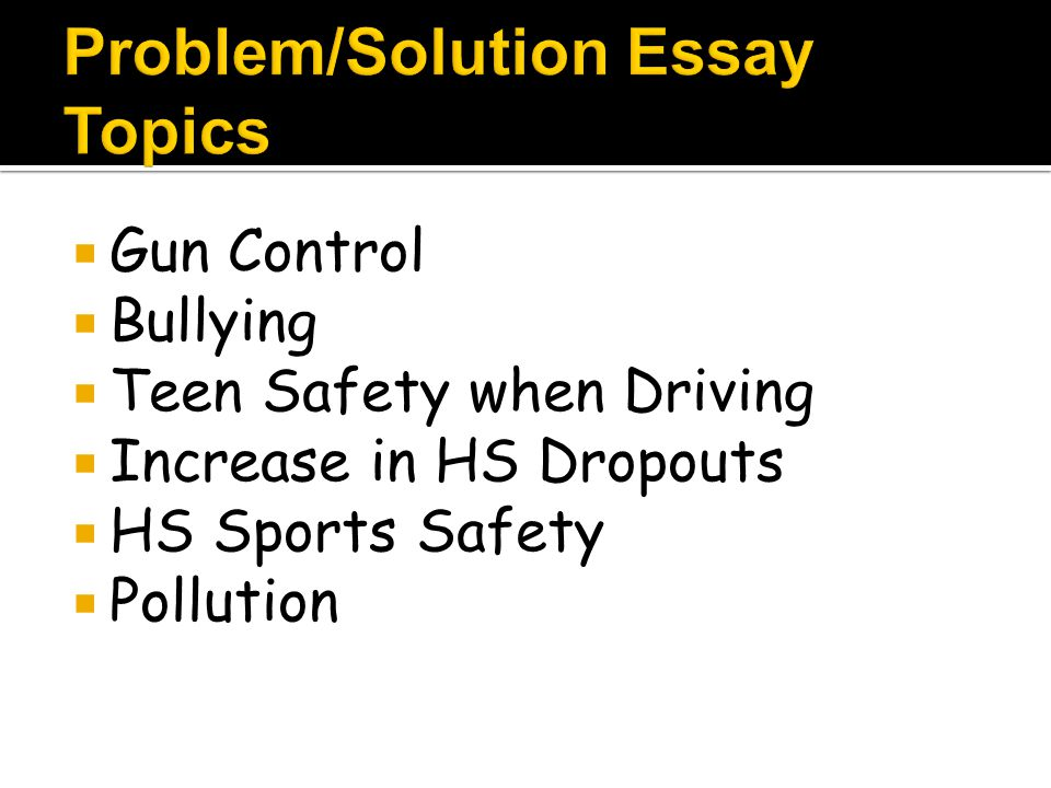  Gun Control  Bullying  Teen Safety when Driving  Increase in HS Dropouts  HS Sports Safety  Pollution