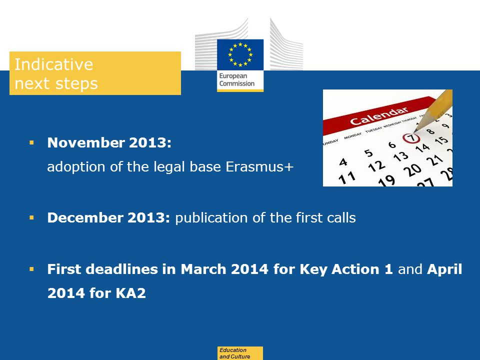 Date: in 12 pts Education and Culture Indicative next steps  November 2013: adoption of the legal base Erasmus+  December 2013: publication of the f