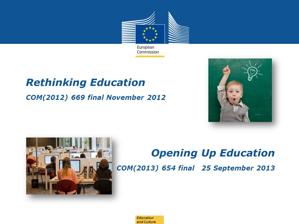 Date: in 12 pts Education and Culture Rethinking Education COM(2012) 669 final November 2012 Opening Up Education COM(2013) 654 final 25 September 201