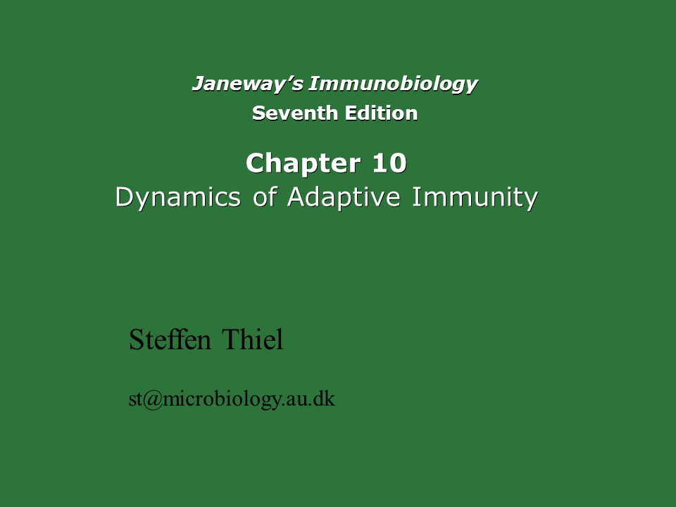 Janeway's Immunobiology Seventh Edition Janeway's Immunobiology Seventh Edition Chapter 10 Dynamics of Adaptive Immunity Chapter 10 Dynamics of Adaptive Immunity Steffen Thiel st@microbiology.au.dk