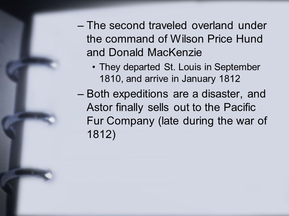 –The second traveled overland under the command of Wilson Price Hund and Donald MacKenzie They departed St. Louis in September 1810, and arrive in Jan