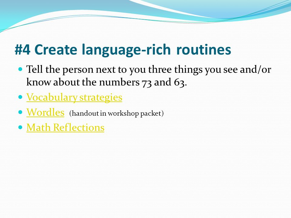 #4 Create language-rich routines Tell the person next to you three things you see and/or know about the numbers 73 and 63. Vocabulary strategies Wordl