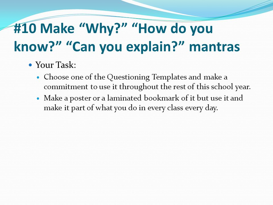 """#10 Make """"Why?"""" """"How do you know?"""" """"Can you explain?"""" mantras Your Task: Choose one of the Questioning Templates and make a commitment to use it throu"""