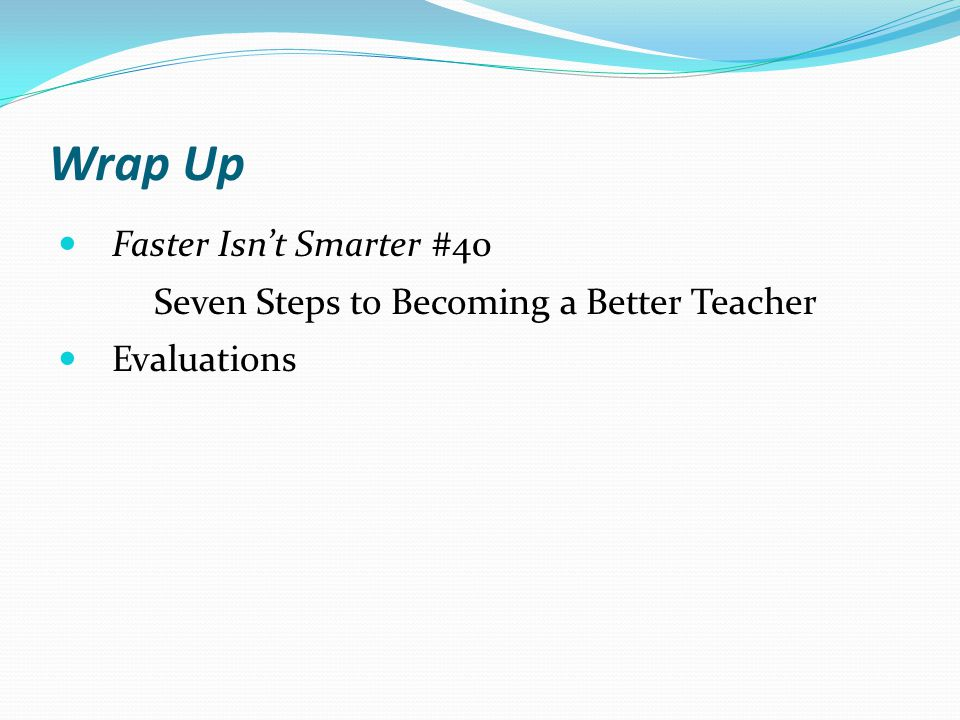 Wrap Up Faster Isn't Smarter #40 Seven Steps to Becoming a Better Teacher Evaluations