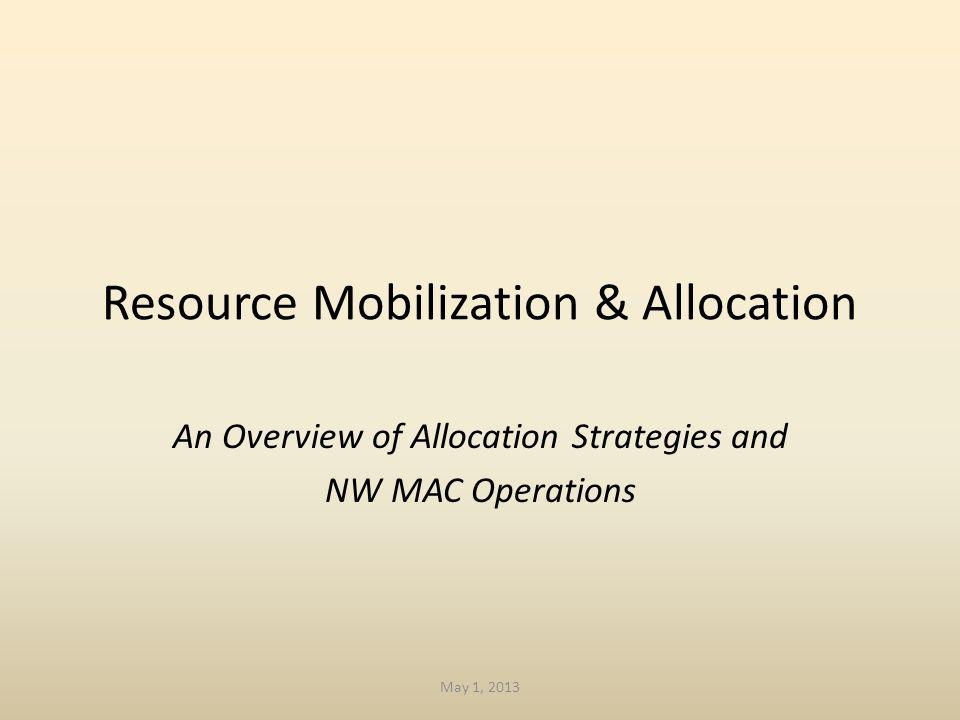Resource Mobilization & Allocation An Overview of Allocation Strategies and NW MAC Operations May 1, 2013