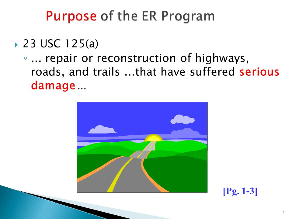  23 USC 125(a) ◦... repair or reconstruction of highways, roads, and trails...that have suffered serious damage... 4 [Pg. 1-3]